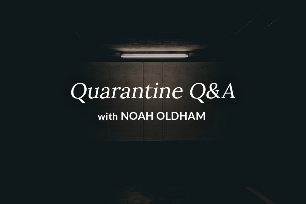 Quarantine Q&A with Noah Oldham
