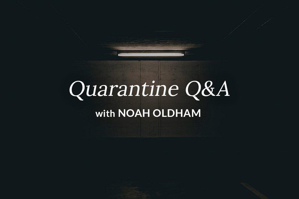Quarantine Q&A with Noah Oldham
