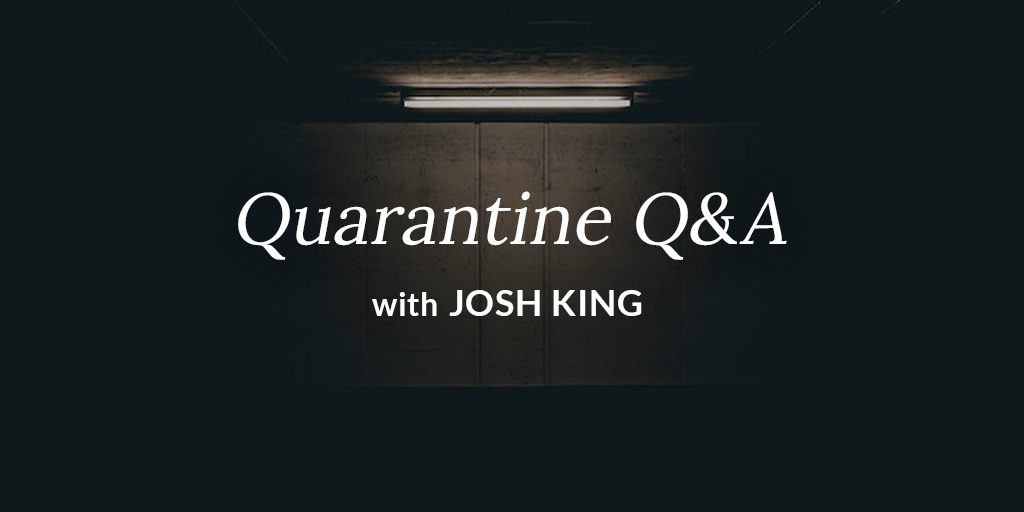Quarantine Q&A with Josh King